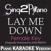 Lay Me Down (Female Key) [Originally Performed By Sam Smith] [Piano Karaoke Version]
