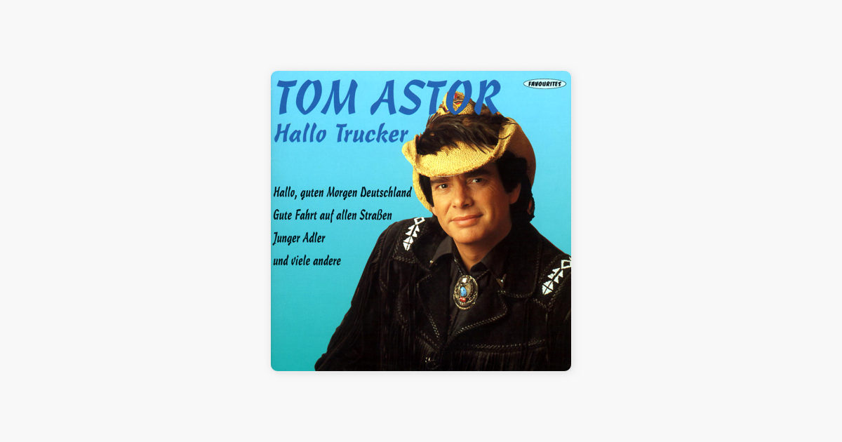 Hallo Trucker Von Tom Astor