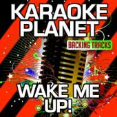 Wake Me Up! (Karaoke Version) [Originally Performed By Avicii & Aloe Blacc]