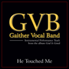 He Touched Me (Performance Tracks) - EP - Gaither Vocal Band