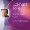 """Know That """"I Am"""" - Eckhart Tolle"""