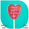 I Know What s On Your Mind Tortured Soul vs Black Coffee