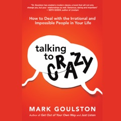 Talking to Crazy: How to Deal with the Irrational and Impossible People in Your Life (Unabridged)