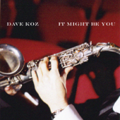 It Might Be You - Dave Koz