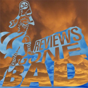 Reviews Gone Bad – 36 Point