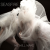 Seasfire - We Will Wake Grafik
