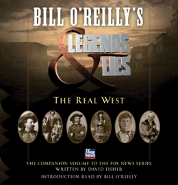 Bill O'Reilly's Legends and Lies: The Real West (Unabridged) audiobook