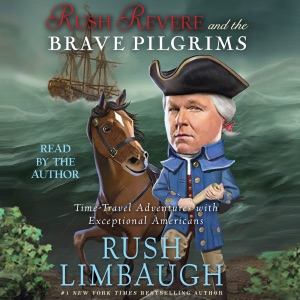 Rush Revere and the Brave Pilgrims: Time-Travel Adventures with Exceptional Americans (Unabridged) - Rush Limbaugh audiobook, mp3