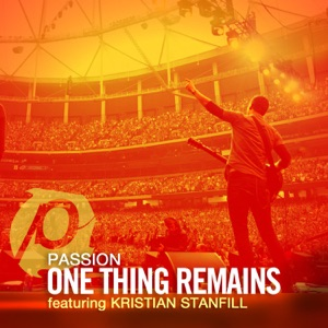 Passion - One Thing Remains feat. Kristian Stanfill