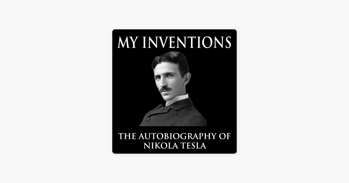 My Inventions The Autobiography Of Nikola Tesla By Jason Mccoy On