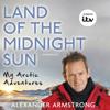 Alexander Armstrong - Land of the Midnight Sun: My Arctic Adventures (Unabridged) г'ўгѓјгѓ€гѓЇгѓјг'Ї