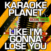 Like I'm Gonna Lose You (Karaoke Version) [Originally Performed By Meghan Trainor & John Legend]