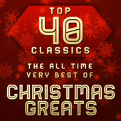 Top 40 Classics - The All Time Very Best of Christmas Greats