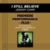 Premiere Performance Plus: I Still Believe - EP, Jeremy Camp