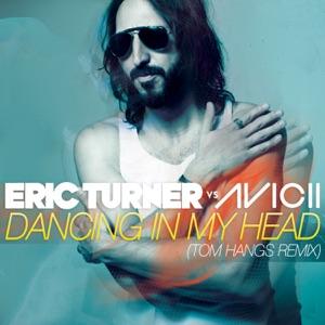 Eric Turner & Avicii - Dancing in My Head (Eric Turner vs. Avicii) [Tom Hangs Remix]