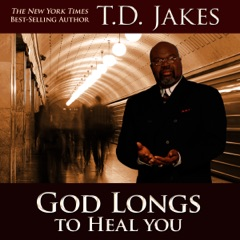 God Longs to Heal You: Free Your Body, Mind, and Spirit (Unabridged)