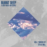 Burnt Deep - A Deep House Mix Series, Vol. 2 (Mixed By Steve Mill)