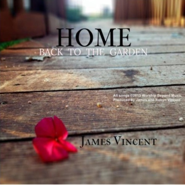 Home Back To The Garden By James Vincent On Apple Music