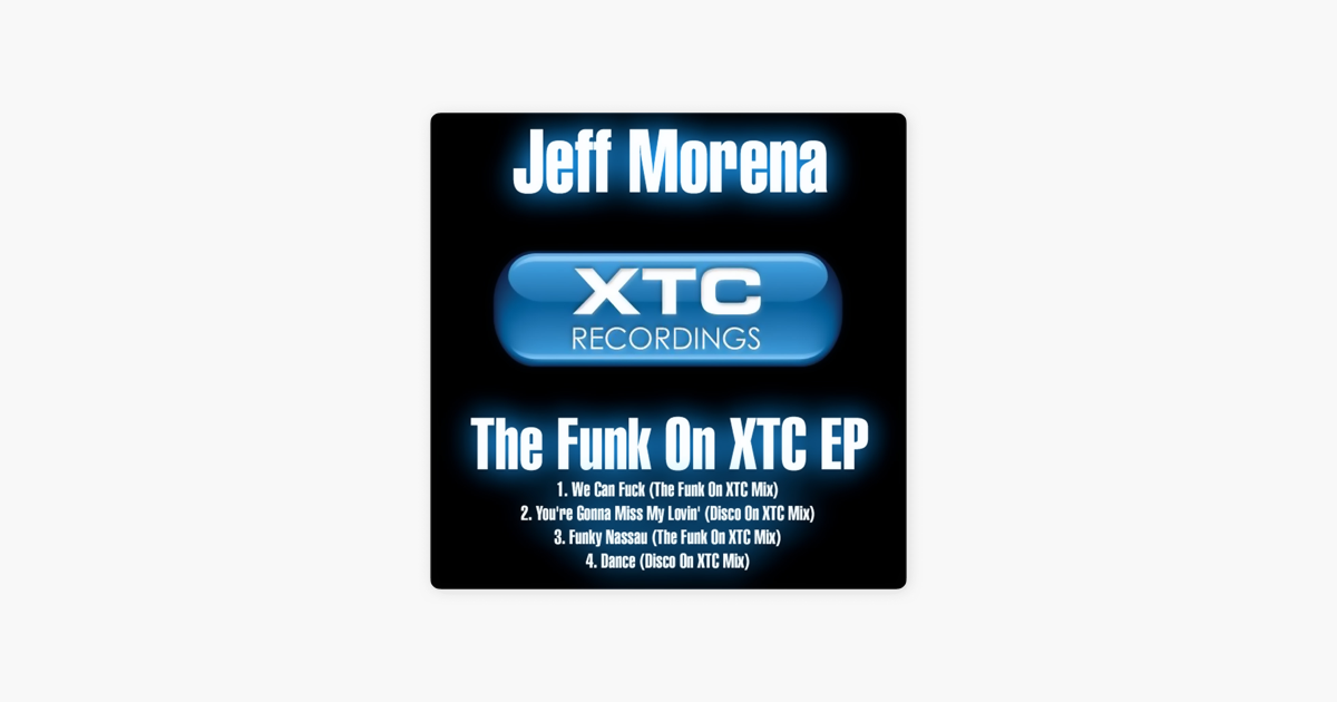 The Funk On Xtc Ep Ep By Jeff Morena On Apple Music