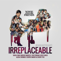 Yovie and His Friends : IRREPLACEABLE (#takkanterganti)