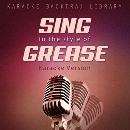 Sing in the Style of Grease (Karaoke Version) by Karaoke Backtrax Library  on iTunes