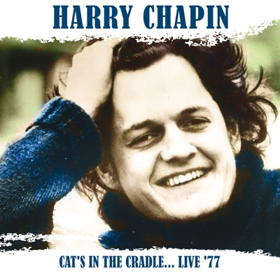 Cat's In the Cradle ... Live '77 (Live at Huff Gym, University of Illinois, 27/3/77) - Harry Chapin
