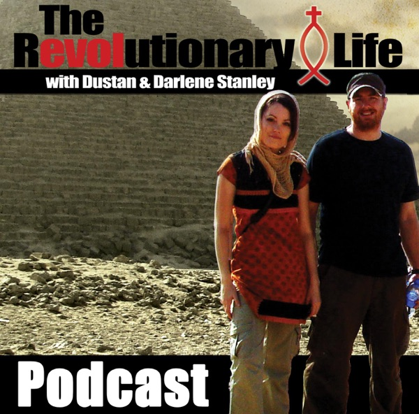 Revolutionary Life with Dustan & Darlene Stanley
