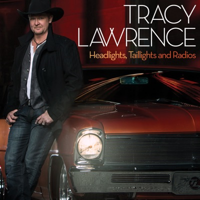 Headlights, Taillights and Radios - Tracy Lawrence