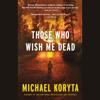 Michael Koryta - Those Who Wish Me Dead (Unabridged) artwork