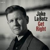 Jake La Botz - Get Right