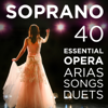 40 Essential Soprano Opera Arias, Songs & Duets: Repertoire for High Voice with Quando me'n vo, O mio babbino, Vissi d'arte, Voi che sapete from Mozart, Puccini, Bizet, Verdi, Donizetti, Wagner & More - Various Artists