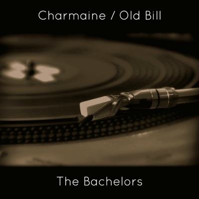 Charmaine / Old Bill - Single - The Bachelors