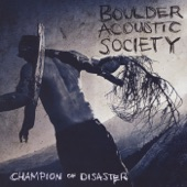 Boulder Acoustic Society - Where Have the Good Ones Gone
