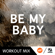 Be My Baby (A.R. Workout Mix) - Be My Baby