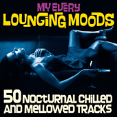 My Every Lounging Moods (50 Nocturnal Chilled and Mellowed Tracks)