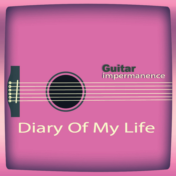 Diary of My Life by Guitar Impermanence