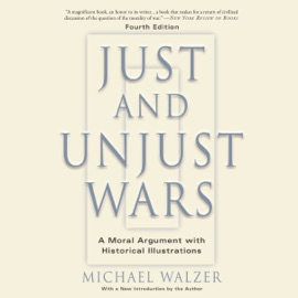 Just and Unjust Wars: A Moral Argument With Historical Illustrations (Unabridged) - Michael Walzer mp3 listen download