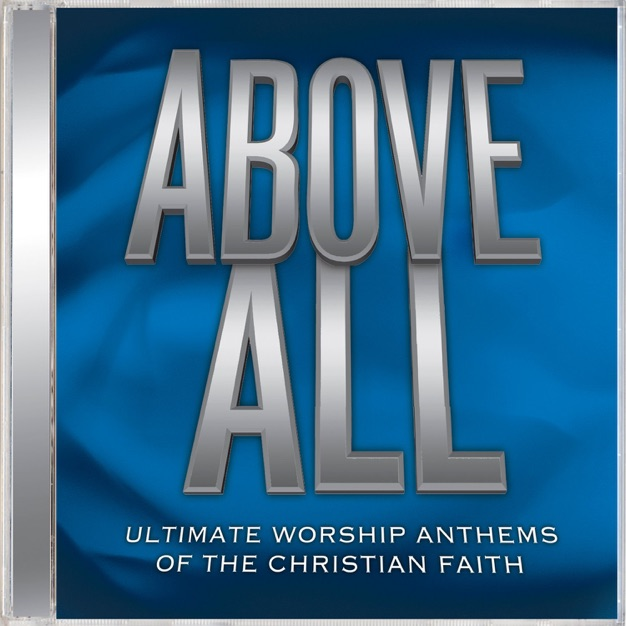 Above All: Ultimate Worship Anthems