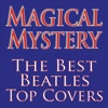 Magical Mystery... The Best Beatles Top Covers!