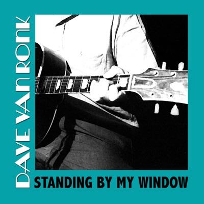 Standing by My Window - Dave Van Ronk