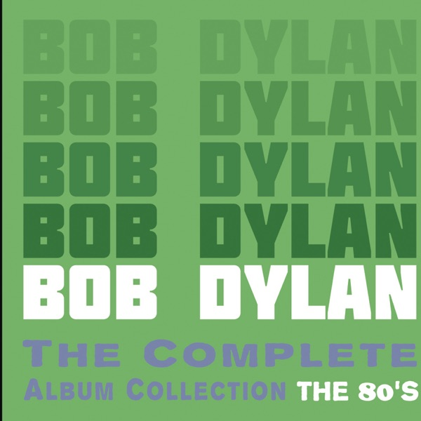 The Complete Album Collection The 80s By Bob Dylan On Itunes