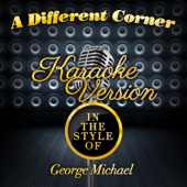 A Different Corner (In the Style of George Michael) [Karaoke Version]