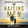 Eric Davis & Dina Santorelli - contributor - Raising Men: Lessons Navy SEALs Learned from Their Training and Taught to Their Sons (Unabridged)  artwork