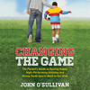 John O'Sullivan - Changing the Game: The Parent's Guide to Raising Happy, High-Performing Athletes and Giving Youth Sports Back to Our Kids (Unabridged) artwork