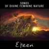 Songs of Divine Feminine Nature - Celtic Music Miracle and Healing Nature Ambience with Instrumental Tracks for Reiki, Yoga Therapy, Chakras Balancing Meditation and Relax - Eileen