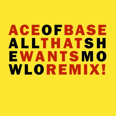 All That She Wants (Mowlo Remix) - Single - Ace Of Base