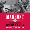 James L. Swanson - Manhunt: The 12-Day Chase for Lincoln's Killer (Unabridged)  artwork