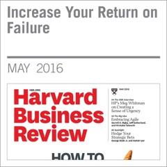 Increase Your Return on Failure (Unabridged)