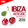 Ibiza Aerobic Workout Hits 2016 Session (60 Minutes Non-Stop Mixed Compilation for Fitness & Workout 135 Bpm / 32 Count) - Various Artists