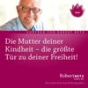 Robert Betz - Die Mutter deiner Kindheit artwork